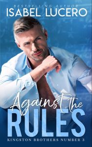 Against the Rules (Kingston Brothers #3) by Isabel Lucero