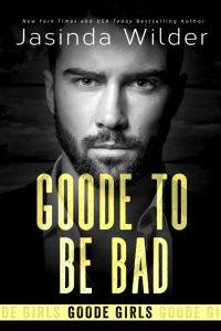 Goode To Be Bad by Jasinda Wilder