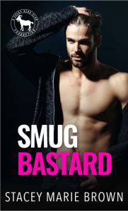 Smug Bastard by Stacey Marie Brown