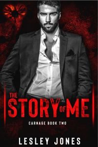 The Story Of Me (CARNAGE #2) by Lesley Jones