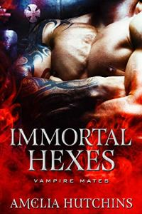 Immortal Hexes by Amelia Hutchins