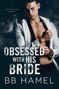 Obsessed with His Bride by B. B. Hamel