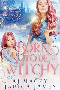 Born to be Witchy by A.J. Macey & Jarica James