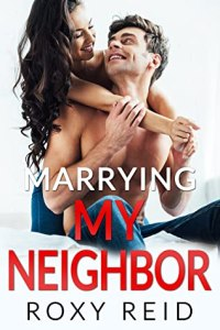 Marrying My Neighbor by Roxy Reid