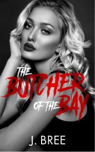 The Butcher of the Bay Part II by J. Bree