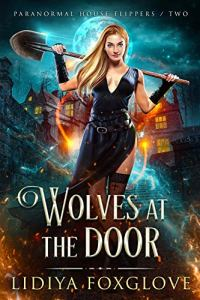 Wolves at the Door (Paranormal House Flippers Book 2) by Lidiya Foxglove