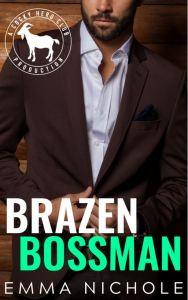 Brazen Bossman (Cocky Hero Club) by Emma Nichole