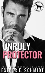 Unruly Protector by Esther E. Schmidt