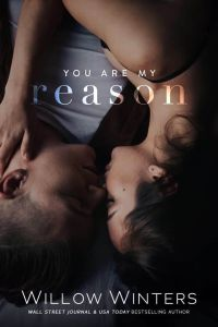 YOU ARE MY REASON by Willow Winters