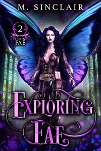 Exploring Fae by M. Sinclair