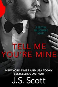Tell Me You're Mine by J. S. Scott