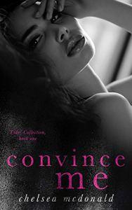Convince Me by Chelsea McDonald