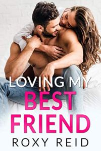 Loving My Best Friend by Roxy Reid