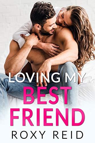 Loving My Best Friend by Roxy Reid