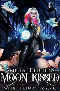 Moon-Kissed (Within the Darkness #1) by Amelia Hutchins