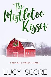 The Mistletoe Kisser by Lucy Score