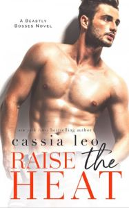 Raise the Heat (Beastly Bosses #2) by Cassia Leo