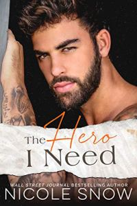 The Hero I Need by Nicole Snow