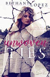 Unwoven Ties by Bethany Lopez