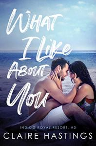 What I Like About You by Claire Hastings