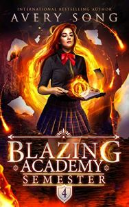Blazing Academy: Semester Four by Avery Song