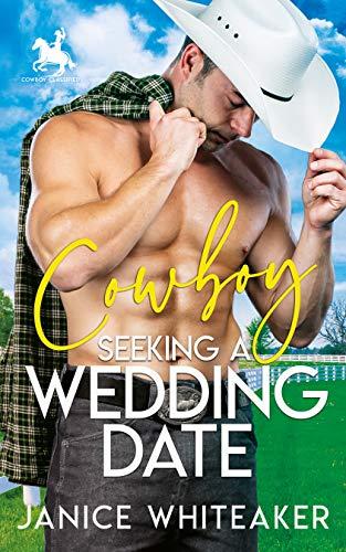 Cowboy Seeking A Wedding Date by Janice Whiteaker
