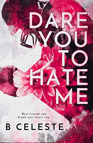 Dare You to Hate Me by B. Celeste