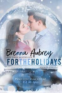 For The Holidays by Brenna Aubrey