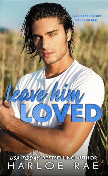 Leave Him Loved by Harloe Rae