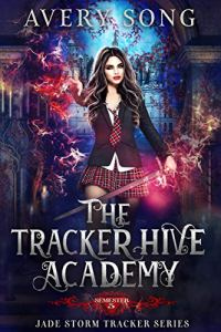 The Tracker Hive Academy: Semester Five by Avery Song