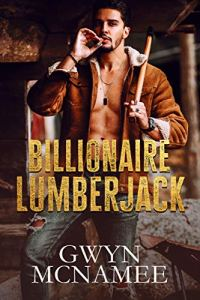 Billionaire Lumberjack by Gwyn McNamee