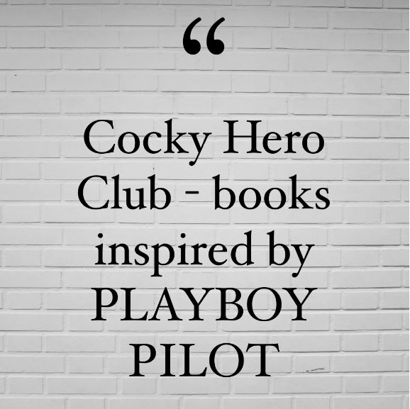 Cocky Hero Club - books inspired by Playboy Pilot