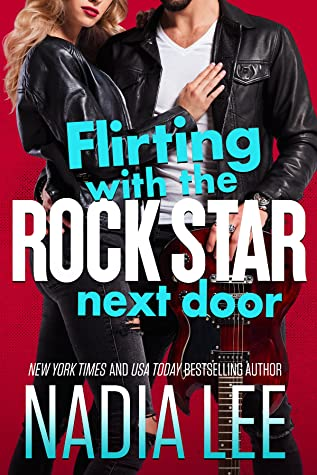 Flirting with the Rock Star Next Door by Nadia Lee