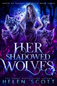 Her Shadowed Wolves by Helen Scott
