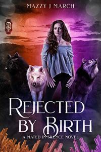 Rejected by Birth by Mazzy J. March