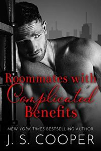 Roommates with Complicated Benefits by J. S. Cooper