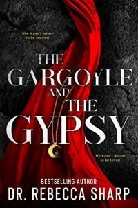 The Gargoyle and the Gypsy by Dr. Rebecca Sharp