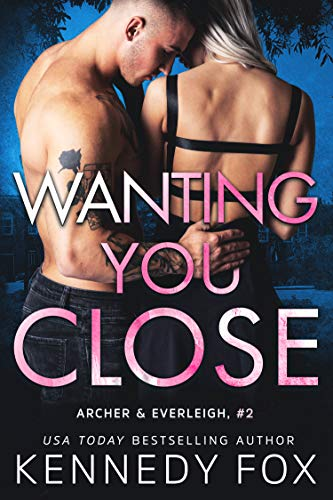 Wanting You Close by Kennedy Fox