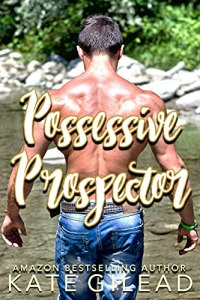 Possessive Prospector by Kate Gilead