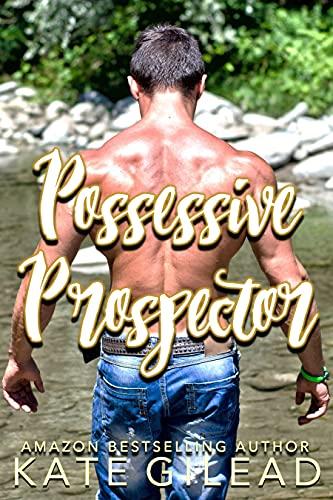 Possessive Prospector by Kate Gilead