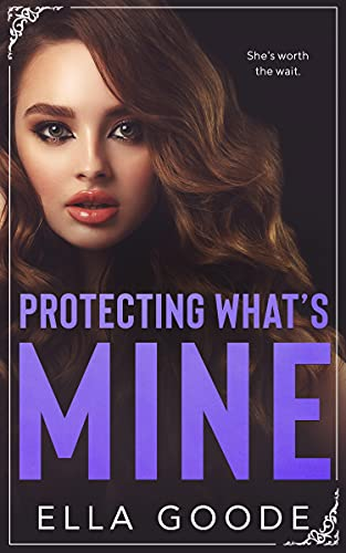 Protecting What's Mine by Ella Goode
