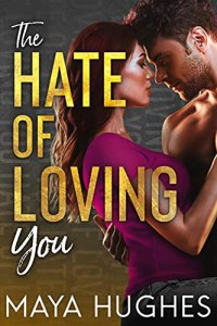 Excerpt The Hate of Loving You by Maya Hughes