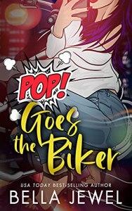 Pop Goes The Biker by Bella Jewel