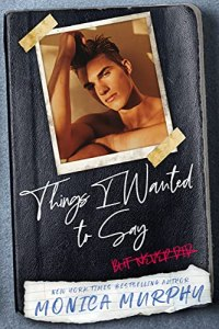 Things I Wanted To Say: (but never did) by Monica Murphy