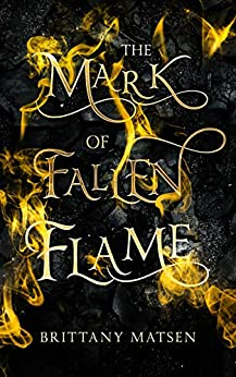 The Mark of Fallen Flame by Brittany Matsen