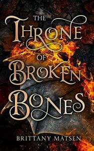 The Throne of Broken Bones by Brittany Matsen