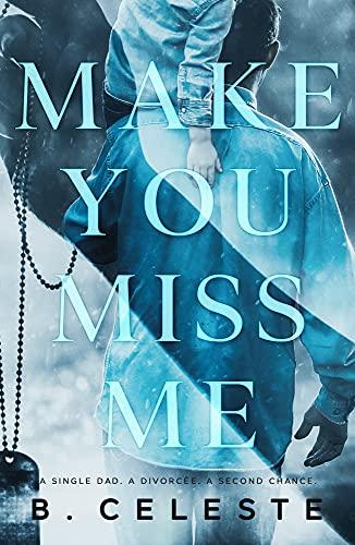 Make You Miss Me by B. Celeste