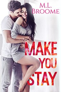 Make You Stay by M.L. Broome