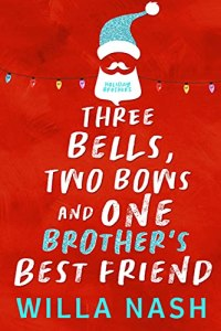 Three Bells, Two Bows and One Brother's Best Friend by Willa Nash