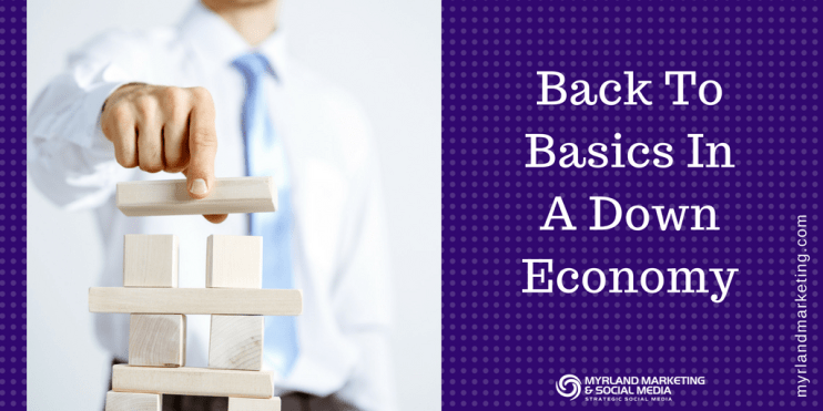 Back To Basics In A Down Economy